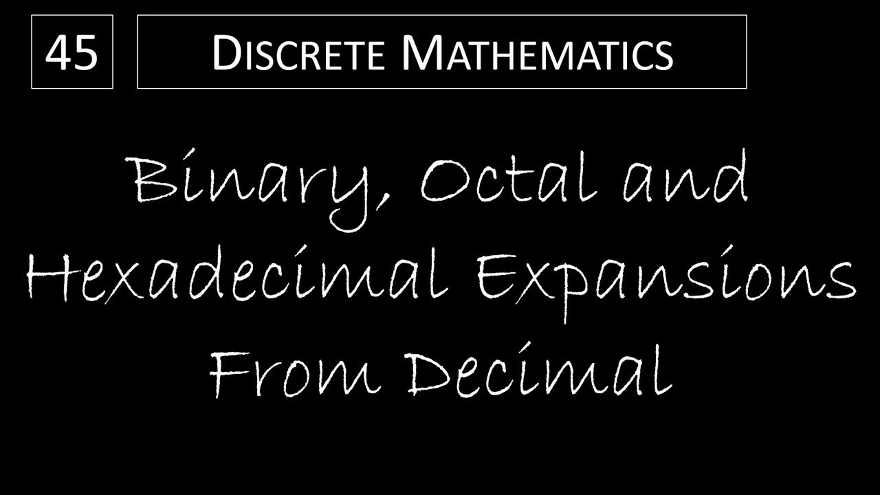 Discrete Math - 45 Binary  Octal and Hexadecimal Expansions From Decimal