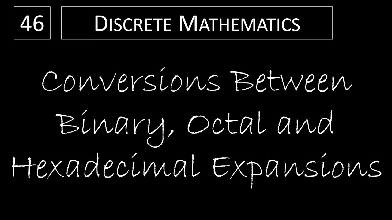 Discrete Math - 46 Conversions Between Binary  Octal and Hexadecimal Expansions